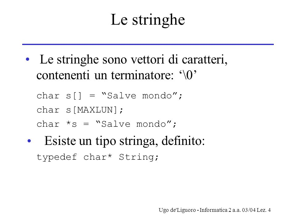 Le stringhe Le stringhe sono vettori di caratteri, contenenti un terminatore: '\0' char s[] = Salve mondo ;